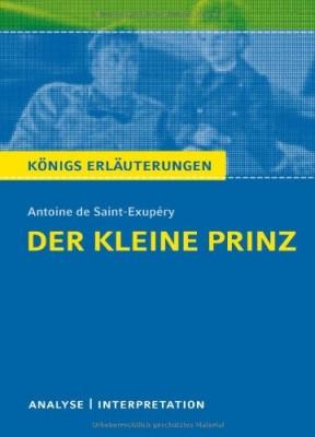 Koenigs-Erlaeuterungen-Der-kleine-Prinz-von-Antoine-de-Saint-Exup--ry-Textanalyse-und-Interpretation-mit-ausfuehrlicher-Inhaltsangabe-und-Abituraufgaben-mit-Loesungen-0